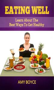 Eating Well: Learn About the Best Ways To Get Healthy