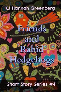 Friends and Rabid Hedgehogs