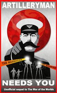 Artilleryman Needs You :The Massacre of Mankind : Unofficial Sequel to The War of the Worlds