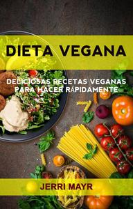 Dieta Vegana: Deliciosas Recetas Veganas Para Hacer Rápidamente