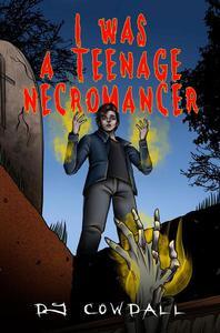 I Was A Teenage Necromancer