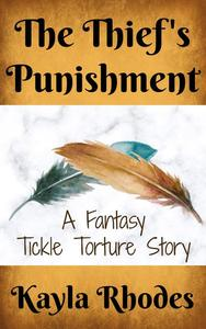 The Thief's Punishment: A Fantasy Tickle Torture Story