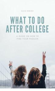 What to do After College: A Guide on How to Find Your Passion