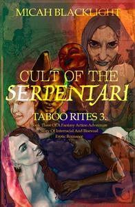 Cult Of The Serpentari: Taboo Rites 3...Book Three of a Fantasy, Action Adventure Story Of Interracial and Bisexual Erotic Romance