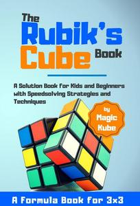 The Rubik's Cube Book:A Solution Book for Kids and Beginners with Speedsolving Strategies and Techniques (A Formula Book for 3x3)