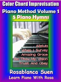 Color Chord Improvisation Piano Method Volume 1 - 5 Piano Hymns