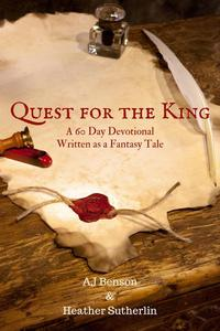Quest for the King: A 60 Day Devotional Written as a Fantasy Tale