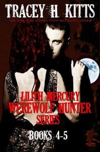 Lilith Mercury, Werewolf Hunter Series Books 4-5
