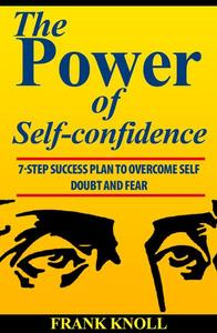 Power of Self-confidence  7-step Success Plan to Overcome Self Doubt and Fear