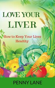 Love Your Liver: How to Keep Your Liver Healthy