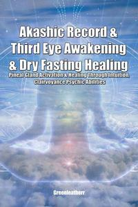 Akashic Record & Third Eye Awakening & Dry Fasting Healing: Pineal Gland Activation & Healing Through Intuition, Clairvoyance Psychic Abilities