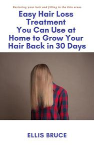 Easy Hair Loss Treatment You Can Use at Home to Grow Your Hair Back in 30 Days