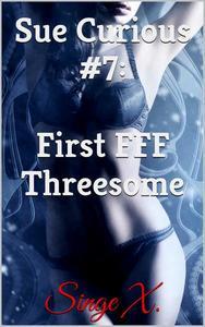 Sue Curious #7: First FFF Threesome