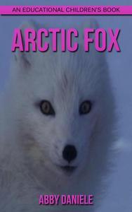 Arctic Fox! An Educational Children's Book