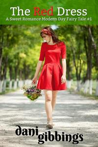 The Red Dress #1 - A Sweet Romance Modern Day Fairytale