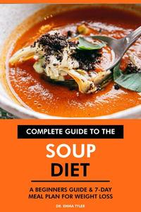 Complete Guide to the Soup Diet: A Beginners Guide & 7-Day Meal Plan for Weight Loss