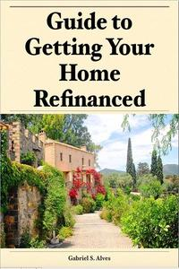 Guide to Getting Your Home Refinanced