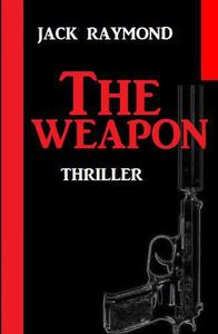 The Weapon: Thriller