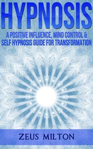 Hypnosis: A Positive Influence, Mind Control and Self-Hypnosis