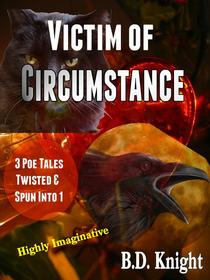Victim of Circumstance - 3 Poe Tales Twisted & Spun Into 1 Story