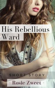 His Rebellious Ward