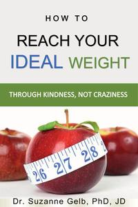 How to Reach Your Ideal Weight: Through Kindness, Not Craziness
