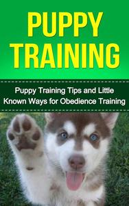 Puppy Training: Puppy Training Tips and little known ways for Obedience Training