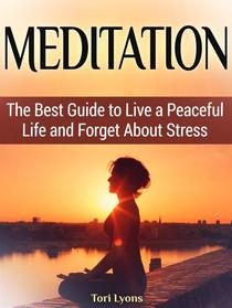 Meditation: The Best Guide to Live a Peaceful Life and Forget About Stress