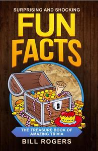 Surprising and Shocking Fun Facts: The Treasure Book of Amazing Trivia
