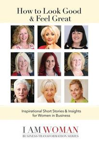 How to Look Good and Feel Great - Inspirational Short Stories & Insights for Women in Business
