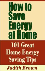 How to Save Energy at Home: 101 Great Home Energy Saving Tips