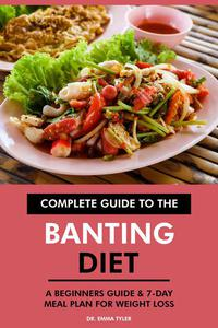 Complete Guide to the Banting Diet: A Beginners Guide & 7-Day Meal Plan for Weight Loss