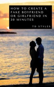 How to Create a Fake Boyfriend or Girlfriend in 30 Minutes