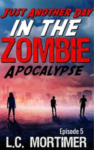 Just Another Day in the Zombie Apocalypse: Episode 5