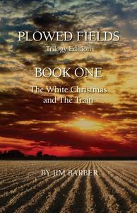 Plowed Fields Trilogy Edition Book One