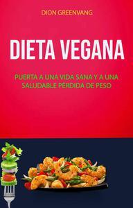 Dieta Vegana: Puerta A Una Vida Sana Y A Una Saludable Pérdida De Peso