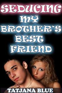 Seducing My Brother's Best Friend