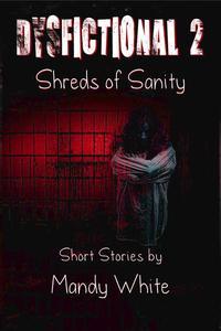 Dysfictional 2: Shreds of Sanity