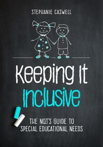 Keeping It Inclusive: The NQT's Guide to Special Educational Needs