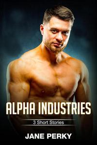 Alpha Industries: 3 Short Stories