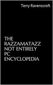 The Razzamatazz Not Entirely PC Encyclopedia