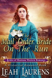 Mail Order Bride On The Run (#6, Brides of Montana Western Romance) (A Historical Romance Book)