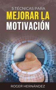 5 Técnicas Para Mejorar La Motivación