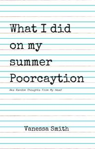 What I Did On My Summer Poorcaytion