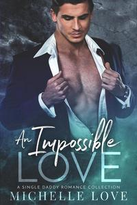 An Impossible Love: A Single Daddy Romance Collection