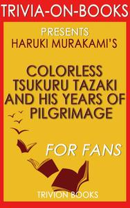 Colorless Tsukuru Tazaki and His Years of Pilgrimage: A Novel by Haruki Murakami (Trivia-On-Books)