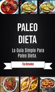 Paleo Dieta: La Guía Simple Para Paleo Dieta