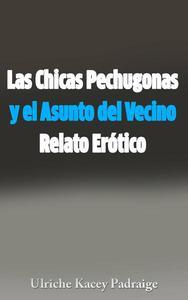 Las Chicas Pechugonas y el Asunto del Vecino: Relato Erótico
