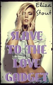 Slave to the Love Gadget (Mind Control Erotica)