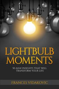 Lightbulb Moments: 50 Aha! Moments To Transform Your Life